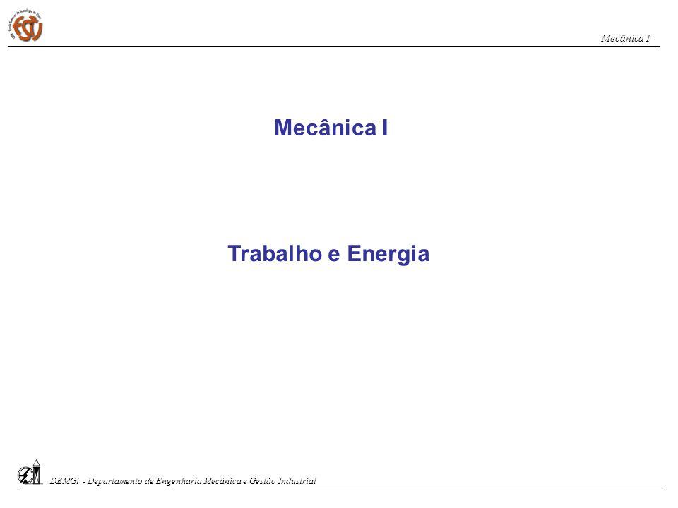 Trabalho e Energia Mecânica I DEMGi - Departamento de Engenharia Mecânica e Gestão Industrial Mecânica I