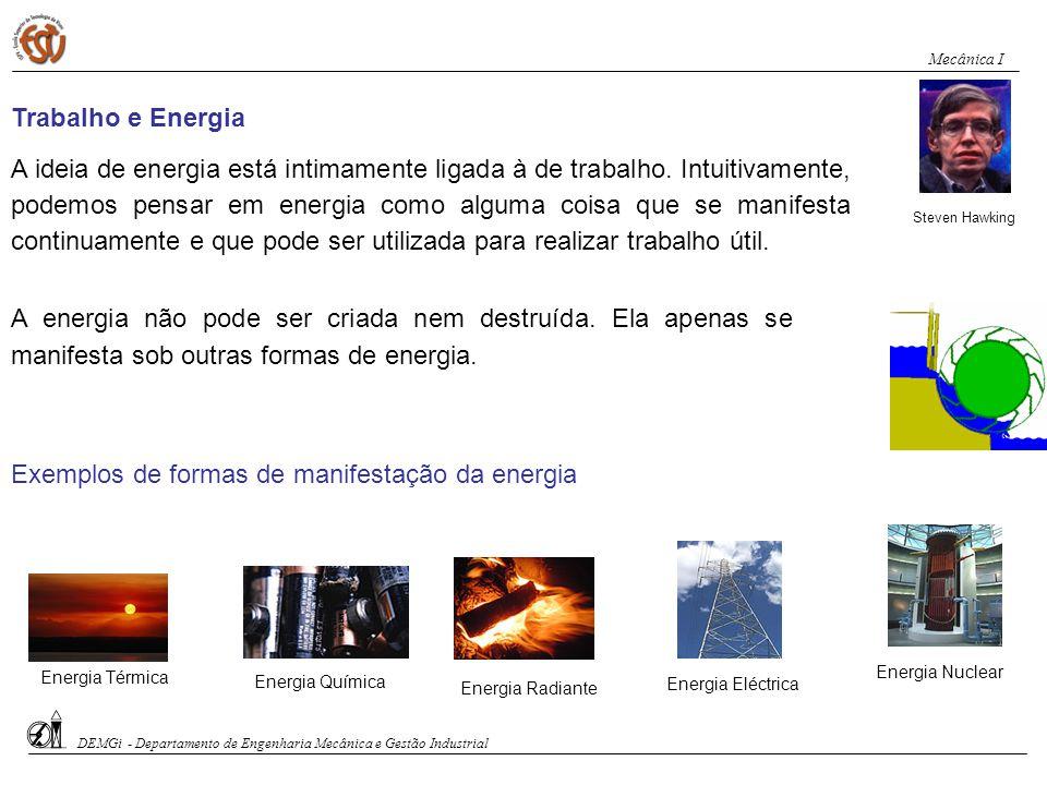 Trabalho e Energia Steven Hawking A ideia de energia está intimamente ligada à de trabalho. Intuitivamente, podemos pensar em energia como alguma cois