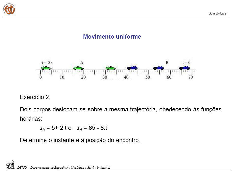 s 2 - Movimento uniformemente variado (Rectilíneo e Circular) Neste tipo de movimento, a aceleração angular é constante.