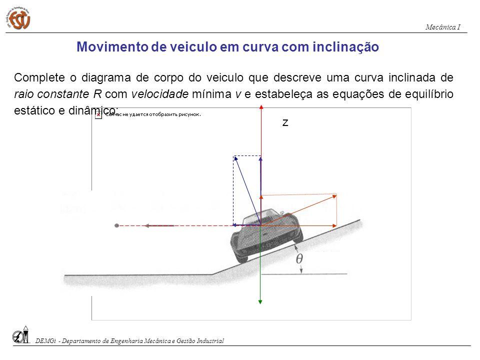 Movimento de veiculo em curva plana Desenhe o diagrama de corpo do veiculo que descreve uma curva plana de raio constante R com velocidade v e estabel