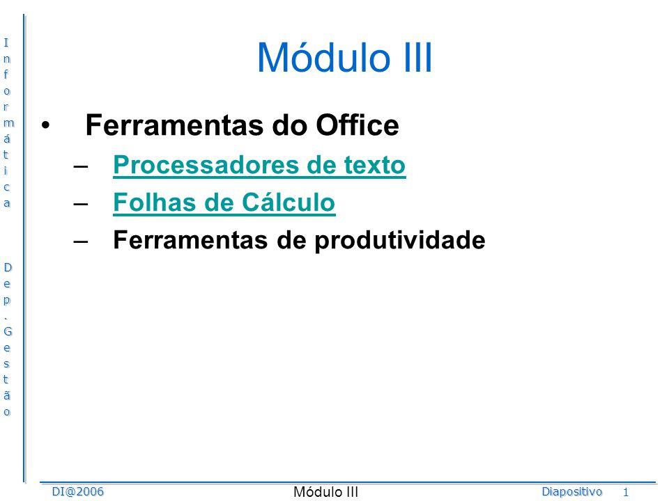 InformáticaDep.GestãoDI@2006Diapositivo Módulo III 32 MS Excel - Célula Formatos: –O formato é um conjunto de propriedades atribuídas a cada uma das células condicionando a forma como a informação é apresentada.
