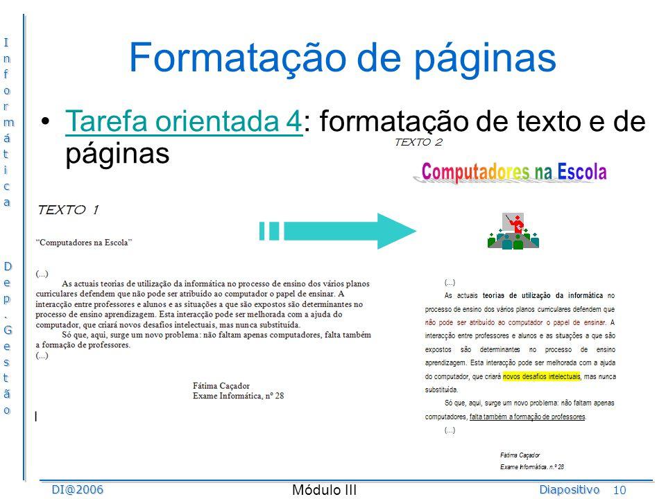 InformáticaDep.GestãoDI@2006Diapositivo Módulo III 10 Formatação de páginas Tarefa orientada 4: formatação de texto e de páginasTarefa orientada 4