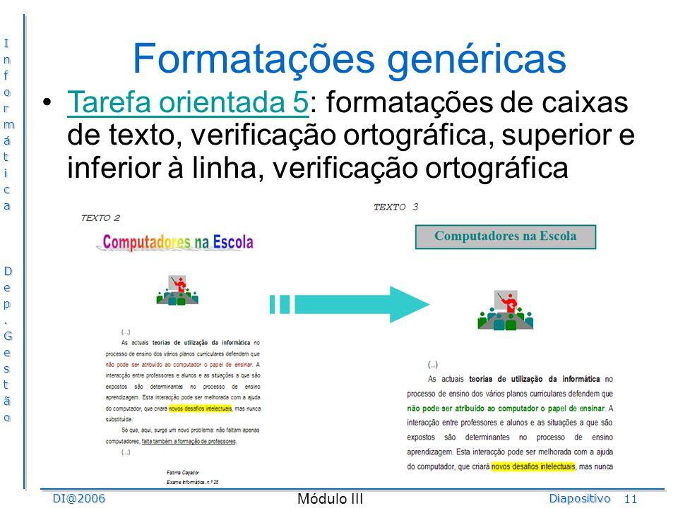 InformáticaDep.GestãoDI@2006Diapositivo Módulo III 11 Formatações genéricas Tarefa orientada 5: formatações de caixas de texto, verificação ortográfic