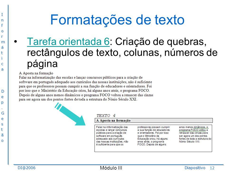 InformáticaDep.GestãoDI@2006Diapositivo Módulo III 12 Formatações de texto Tarefa orientada 6: Criação de quebras, rectângulos de texto, colunas, núme
