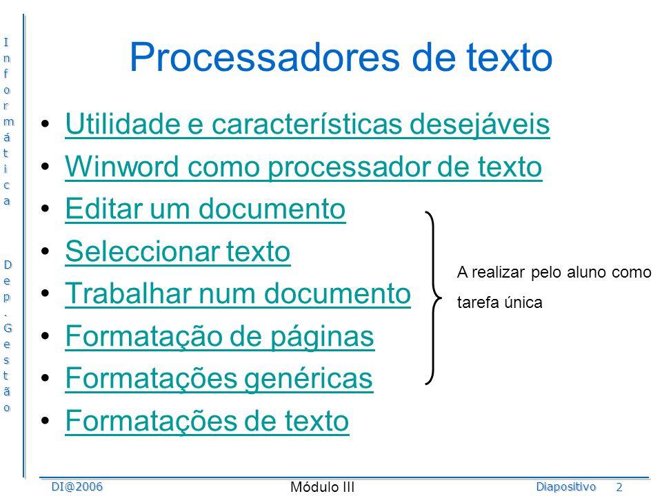 InformáticaDep.GestãoDI@2006Diapositivo Módulo III 2 Processadores de texto Utilidade e características desejáveis Winword como processador de texto E