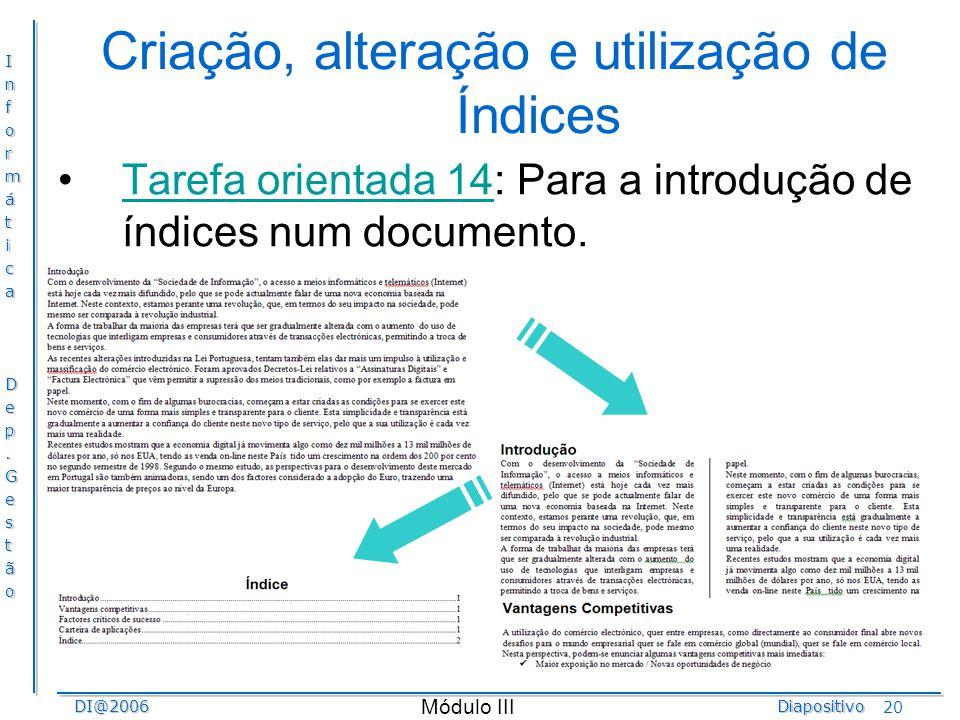 InformáticaDep.GestãoDI@2006Diapositivo Módulo III 20 Criação, alteração e utilização de Índices Tarefa orientada 14: Para a introdução de índices num
