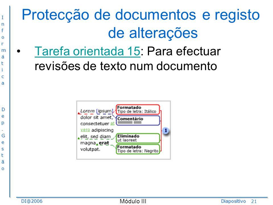 InformáticaDep.GestãoDI@2006Diapositivo Módulo III 21 Protecção de documentos e registo de alterações Tarefa orientada 15: Para efectuar revisões de t
