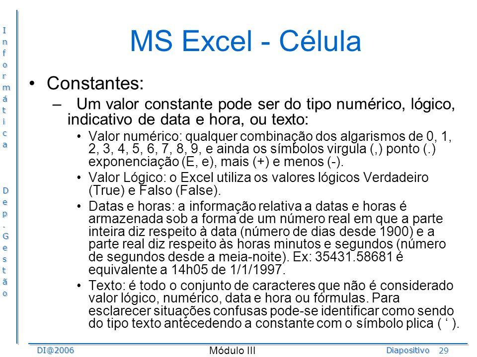 InformáticaDep.GestãoDI@2006Diapositivo Módulo III 29 MS Excel - Célula Constantes: –Um valor constante pode ser do tipo numérico, lógico, indicativo
