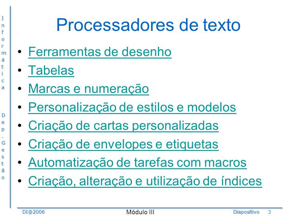 InformáticaDep.GestãoDI@2006Diapositivo Módulo III 34 MS Excel - Fórmulas Operadores: –Os operadores Indicam as operações a realizar entre dados, podem ser agrupados em quatro tipos: aritméticos, de texto, de comparação e de referência.