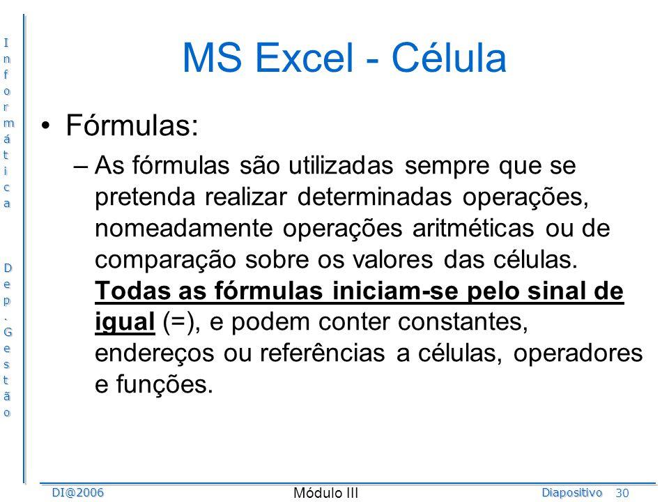 InformáticaDep.GestãoDI@2006Diapositivo Módulo III 30 MS Excel - Célula Fórmulas: –As fórmulas são utilizadas sempre que se pretenda realizar determin
