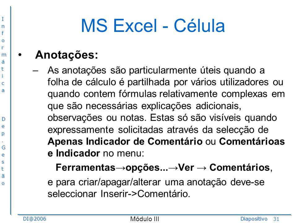 InformáticaDep.GestãoDI@2006Diapositivo Módulo III 31 MS Excel - Célula Anotações: –As anotações são particularmente úteis quando a folha de cálculo é