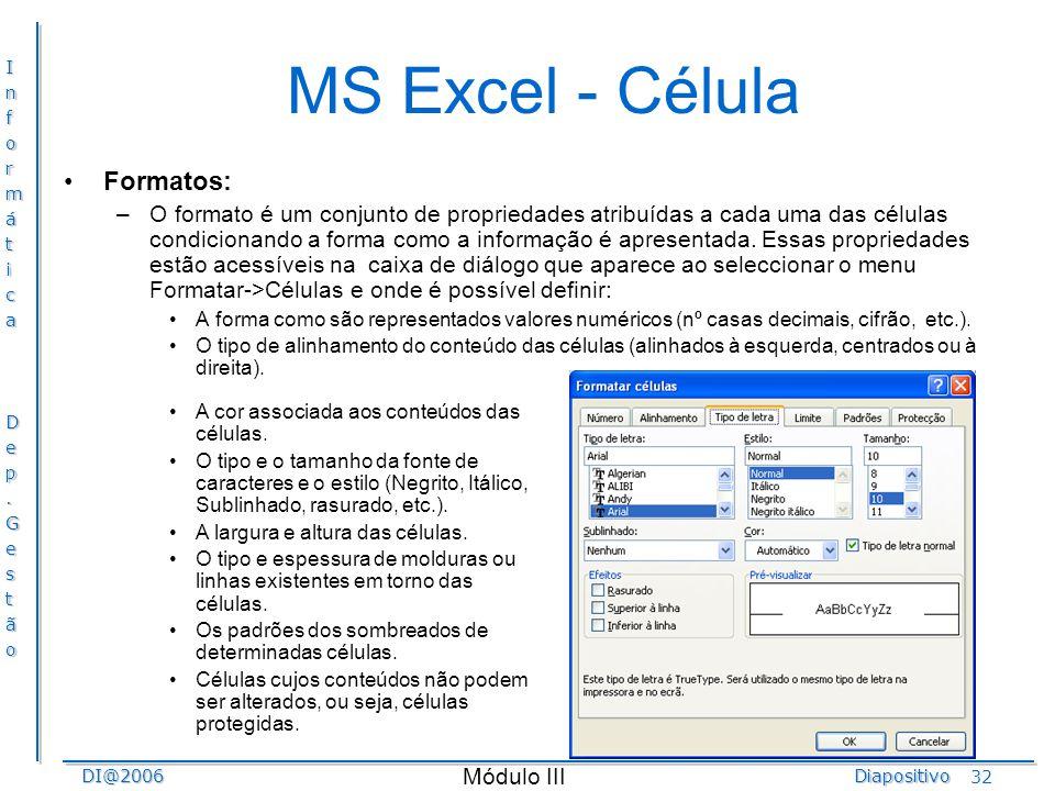 InformáticaDep.GestãoDI@2006Diapositivo Módulo III 32 MS Excel - Célula Formatos: –O formato é um conjunto de propriedades atribuídas a cada uma das c