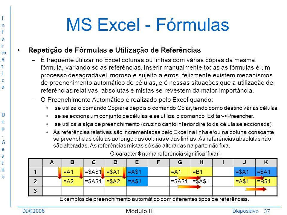 InformáticaDep.GestãoDI@2006Diapositivo Módulo III 37 MS Excel - Fórmulas Repetição de Fórmulas e Utilização de Referências –É frequente utilizar no E