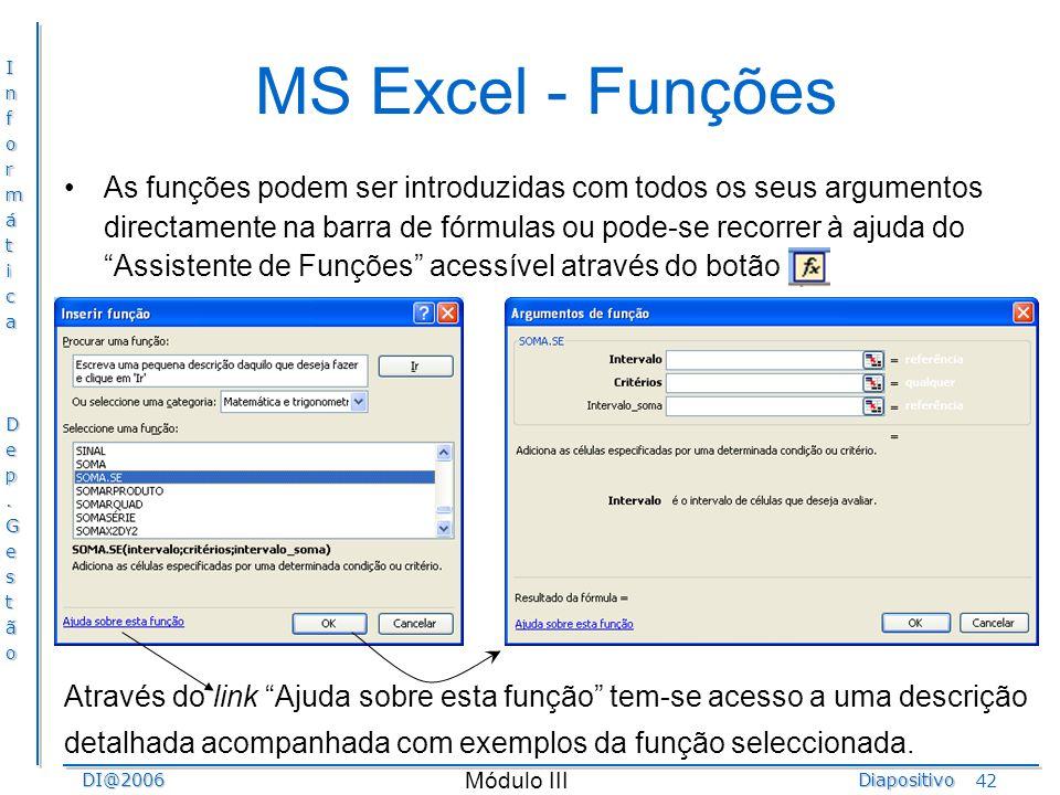 InformáticaDep.GestãoDI@2006Diapositivo Módulo III 42 MS Excel - Funções As funções podem ser introduzidas com todos os seus argumentos directamente n