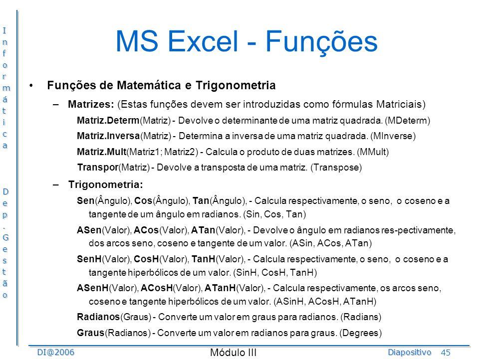 InformáticaDep.GestãoDI@2006Diapositivo Módulo III 45 MS Excel - Funções Funções de Matemática e Trigonometria –Matrizes: (Estas funções devem ser int