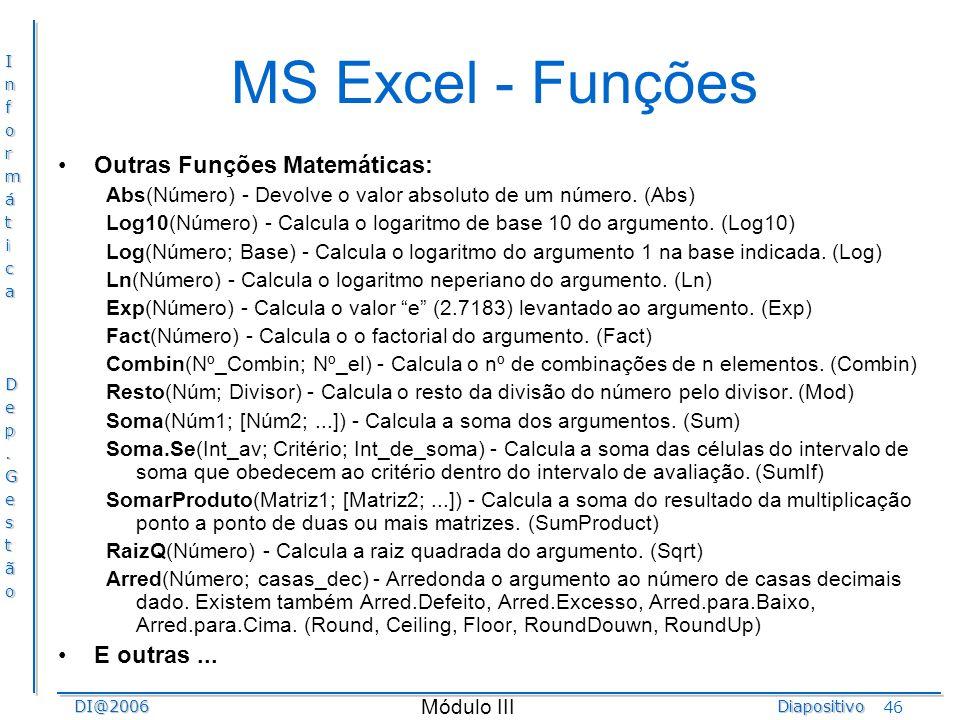 InformáticaDep.GestãoDI@2006Diapositivo Módulo III 46 MS Excel - Funções Outras Funções Matemáticas: Abs(Número) - Devolve o valor absoluto de um núme