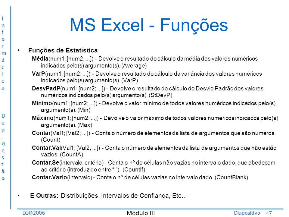 InformáticaDep.GestãoDI@2006Diapositivo Módulo III 47 MS Excel - Funções Funções de Estatística Média(num1; [num2;...]) - Devolve o resultado do cálcu