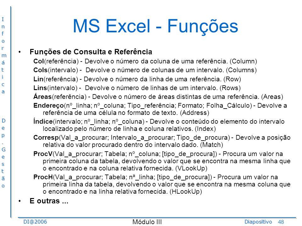 InformáticaDep.GestãoDI@2006Diapositivo Módulo III 48 MS Excel - Funções Funções de Consulta e Referência Col(referência) - Devolve o número da coluna