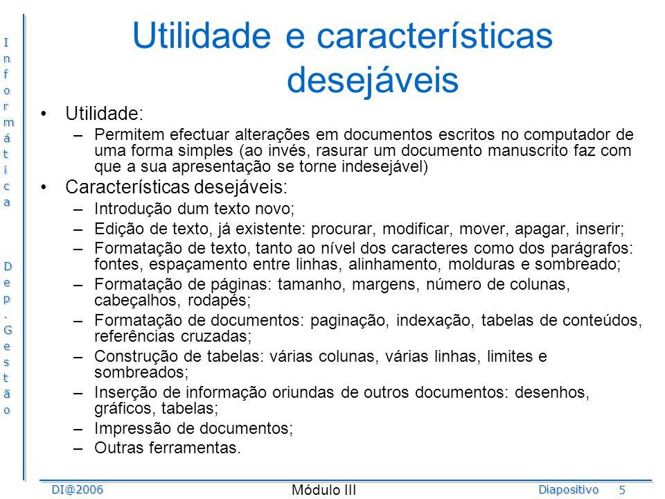InformáticaDep.GestãoDI@2006Diapositivo Módulo III 5 Utilidade e características desejáveis Utilidade: –Permitem efectuar alterações em documentos esc