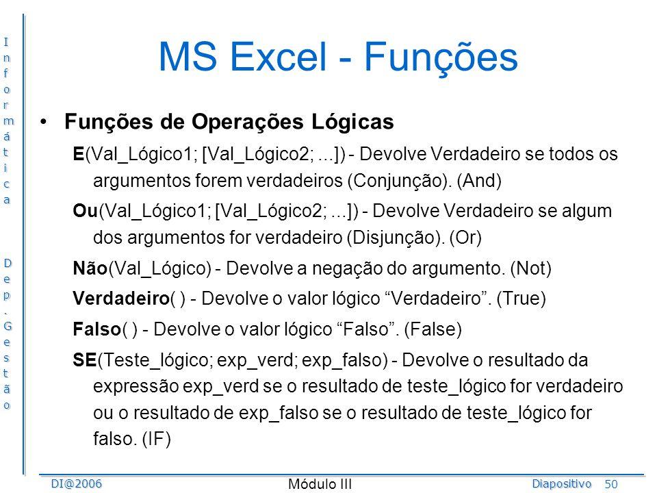 InformáticaDep.GestãoDI@2006Diapositivo Módulo III 50 MS Excel - Funções Funções de Operações Lógicas E(Val_Lógico1; [Val_Lógico2;...]) - Devolve Verd