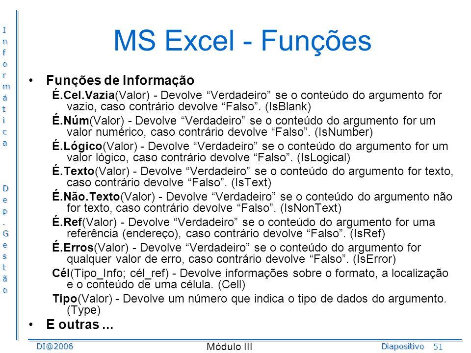 InformáticaDep.GestãoDI@2006Diapositivo Módulo III 51 MS Excel - Funções Funções de Informação É.Cel.Vazia(Valor) - Devolve Verdadeiro se o conteúdo d