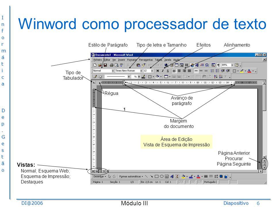 InformáticaDep.GestãoDI@2006Diapositivo Módulo III 6 Winword como processador de texto Área de Edição Vista de Esquema de Impressão Estilo de Parágraf
