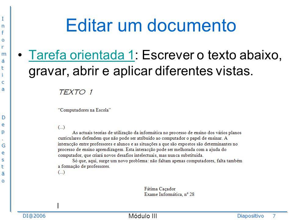 InformáticaDep.GestãoDI@2006Diapositivo Módulo III 7 Editar um documento Tarefa orientada 1: Escrever o texto abaixo, gravar, abrir e aplicar diferent