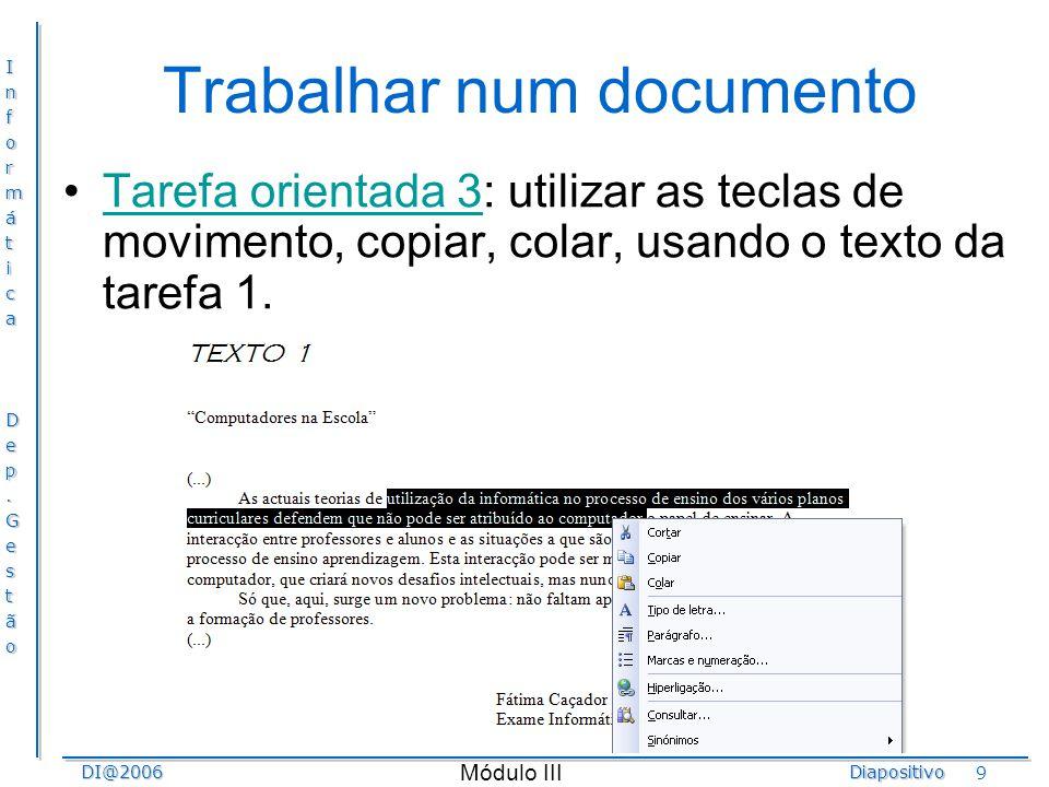 InformáticaDep.GestãoDI@2006Diapositivo Módulo III 20 Criação, alteração e utilização de Índices Tarefa orientada 14: Para a introdução de índices num documento.Tarefa orientada 14