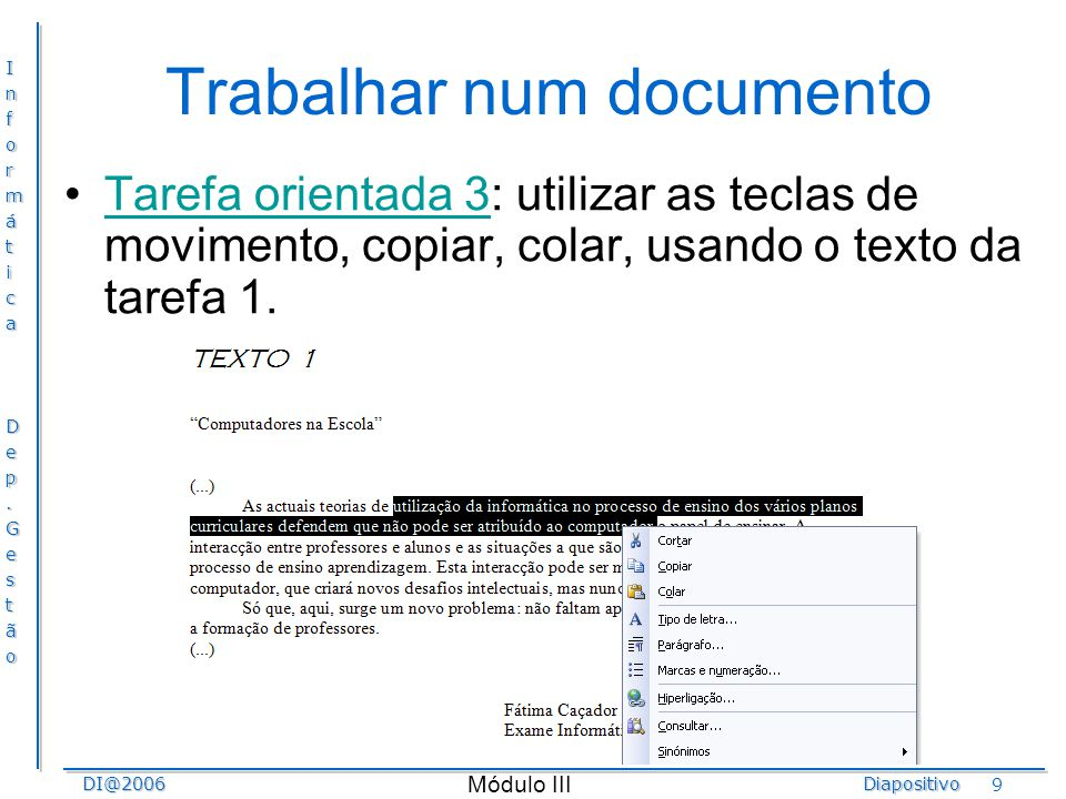 InformáticaDep.GestãoDI@2006Diapositivo Módulo III 40 MS Excel - Fórmulas Proposta de trabalho: –Tarefa 1 – Navegar no livroTarefa 1 – Navegar no livro –Tarefa 2 – Seleccionar partes da folha de cálculoTarefa 2 – Seleccionar partes da folha de cálculo –Tarefa 3 – Introduzir, alterar e apagar dadosTarefa 3 – Introduzir, alterar e apagar dados –Tarefa 4 – Inserir fórmulasTarefa 4 – Inserir fórmulas