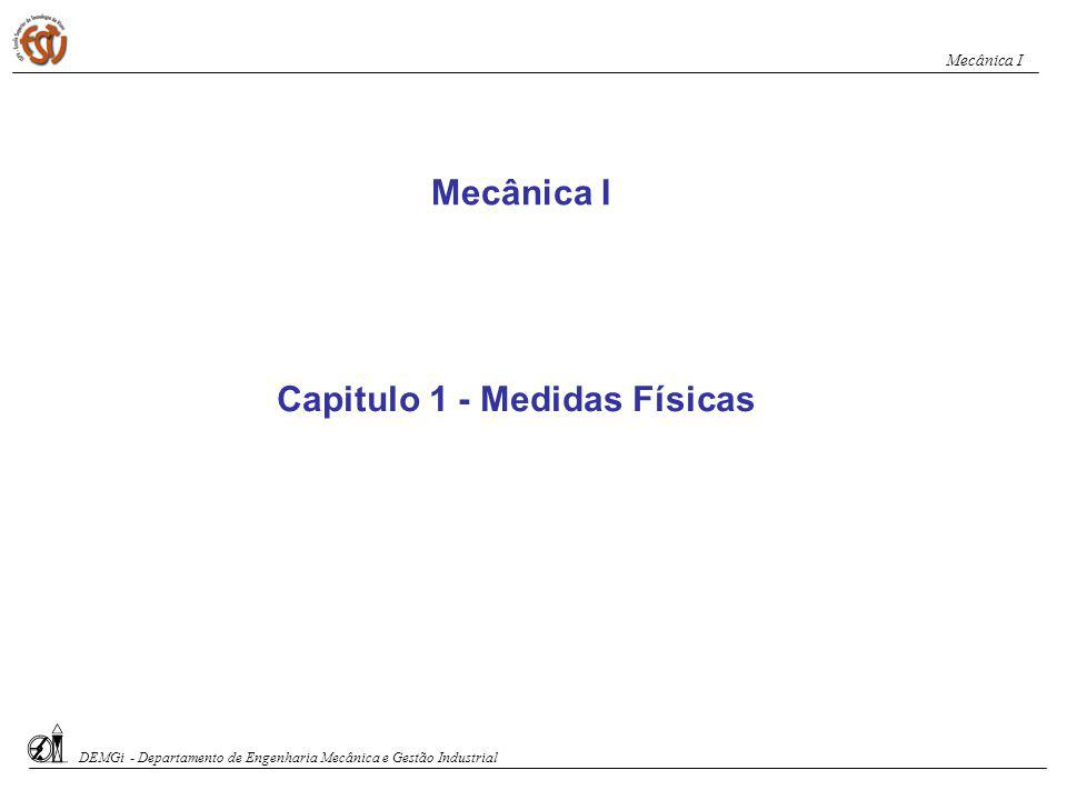 Capitulo 1 - Medidas Físicas Mecânica I DEMGi - Departamento de Engenharia Mecânica e Gestão Industrial Mecânica I