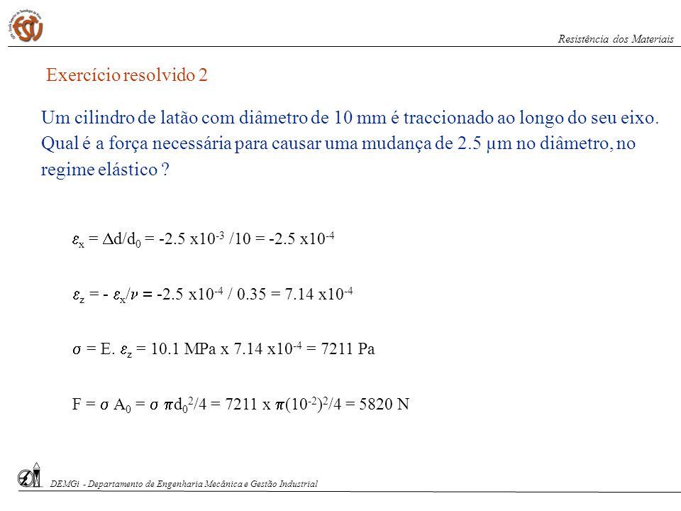 Exercício resolvido 2 x = d/d 0 = -2.5 x10 -3 /10 = -2.5 x10 -4 z = - x / -2.5 x10 -4 / 0.35 = 7.14 x10 -4 = E. z = 10.1 MPa x 7.14 x10 -4 = 7211 Pa F