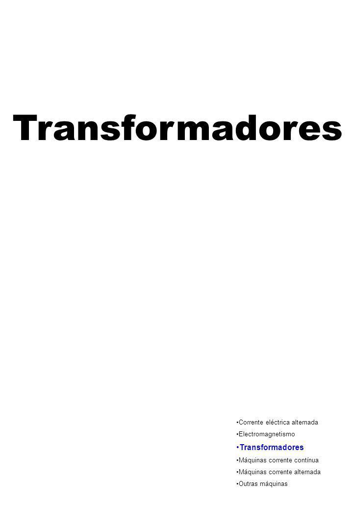 Transformadores Corrente eléctrica alternada Electromagnetismo Transformadores Máquinas corrente contínua Máquinas corrente alternada Outras máquinas