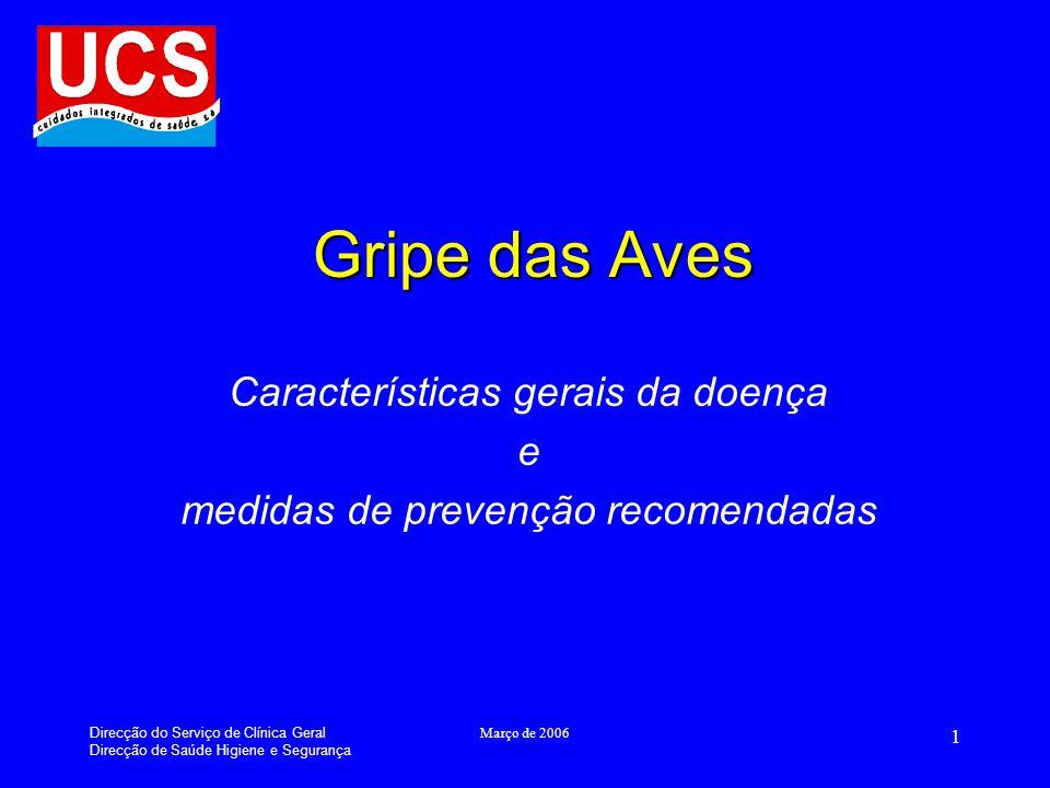 Direcção do Serviço de Clínica Geral Direcção de Saúde Higiene e Segurança Março de 2006 1 Gripe das Aves Características gerais da doença e medidas de prevenção recomendadas