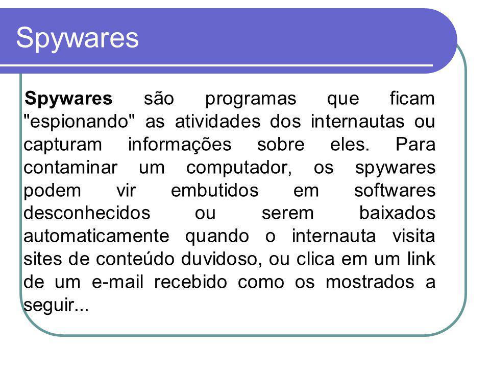 Spywares Spywares são programas que ficam