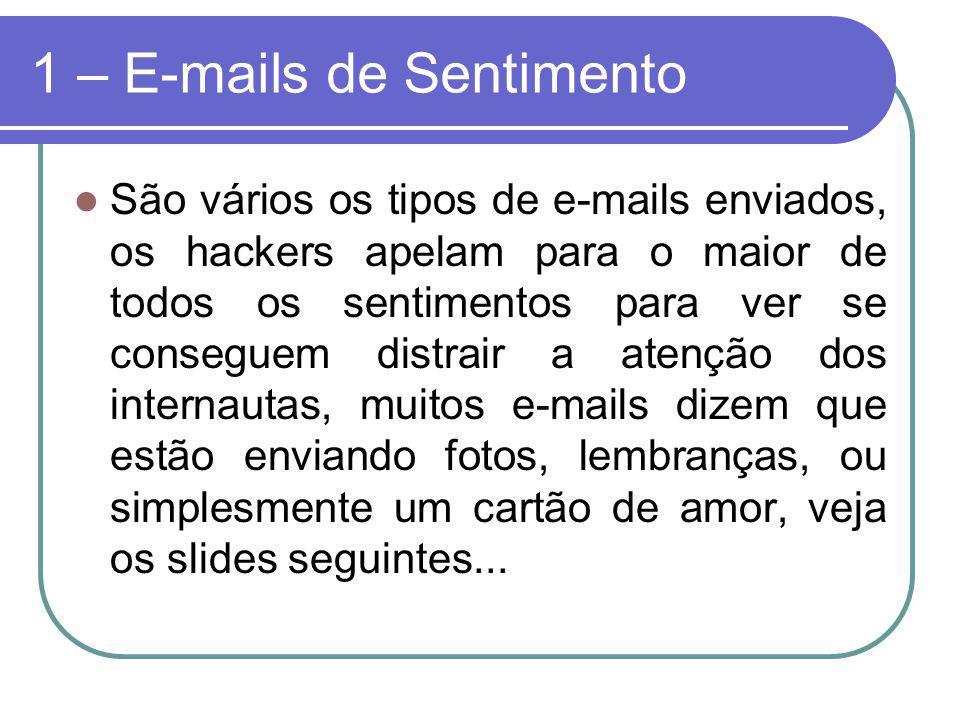 1 – E-mails de Sentimento São vários os tipos de e-mails enviados, os hackers apelam para o maior de todos os sentimentos para ver se conseguem distra