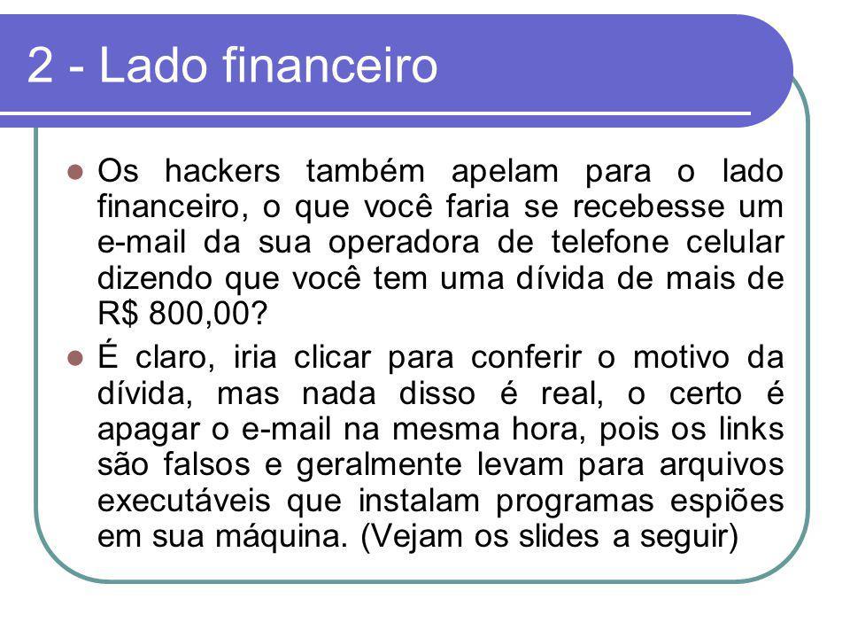 2 - Lado financeiro Os hackers também apelam para o lado financeiro, o que você faria se recebesse um e-mail da sua operadora de telefone celular dize