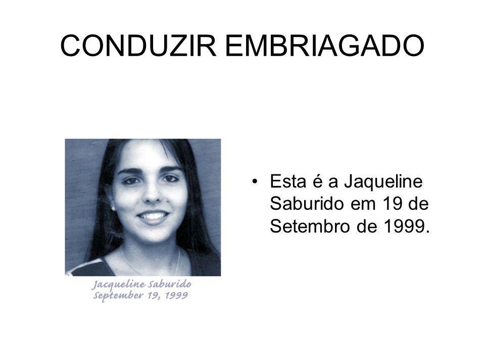 CONDUZIR EMBRIAGADO Esta é a Jaqueline Saburido em 19 de Setembro de 1999.