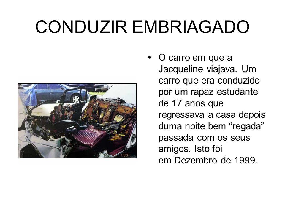 CONDUZIR EMBRIAGADO O carro em que a Jacqueline viajava. Um carro que era conduzido por um rapaz estudante de 17 anos que regressava a casa depois dum