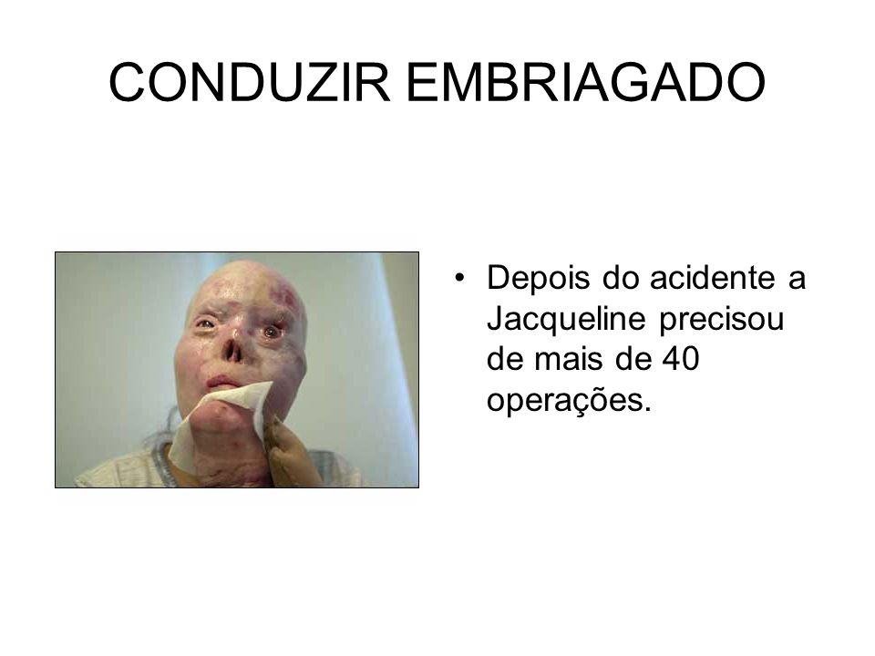 CONDUZIR EMBRIAGADO A Jacqueline ficou no carro em chamas durante 45 segundos e acabou por ficar gravemente queimada.