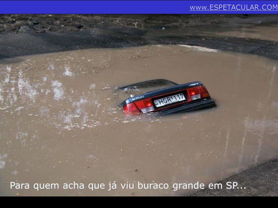 Para quem acha que já viu buraco grande em SP... www.ESPETACULAR.COM
