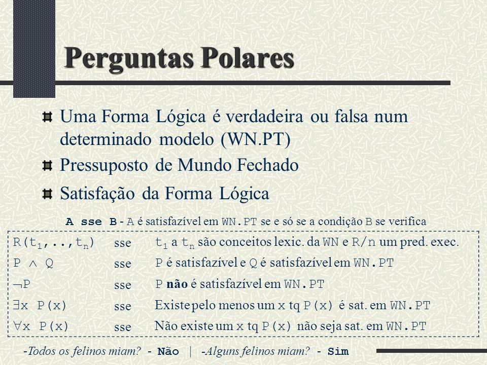 Perguntas Polares Uma Forma Lógica é verdadeira ou falsa num determinado modelo (WN.PT) Pressuposto de Mundo Fechado Satisfação da Forma Lógica R(t 1,