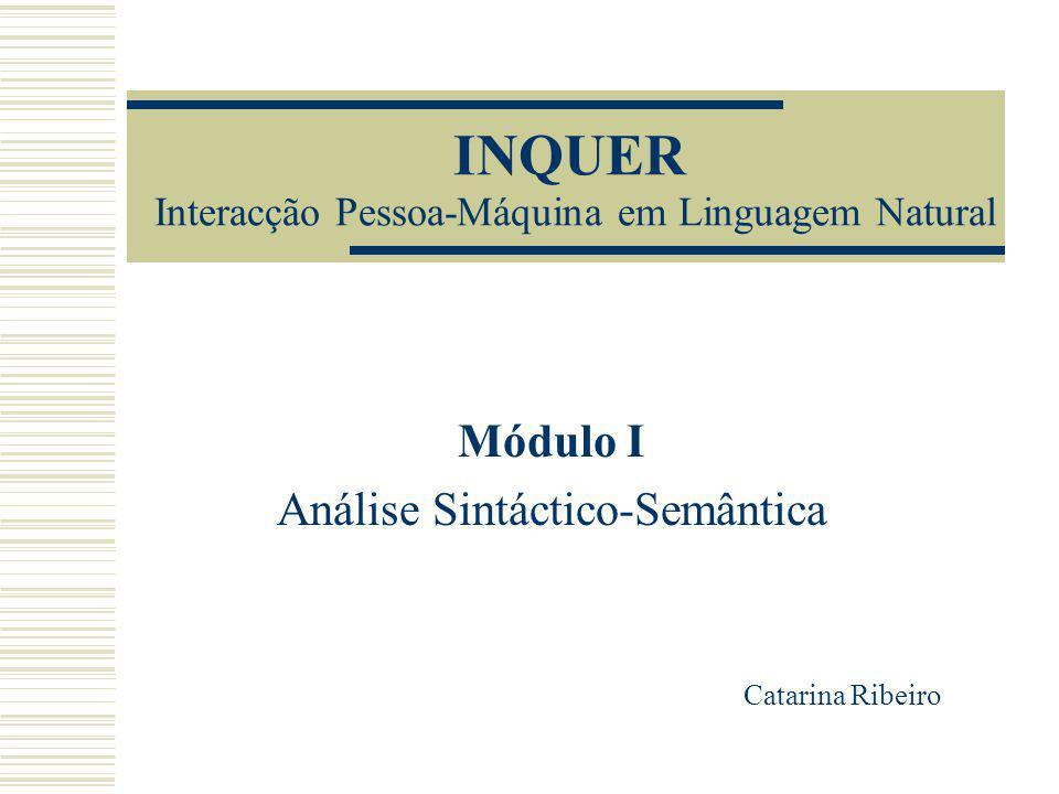 INQUER Interacção Pessoa-Máquina em Linguagem Natural Módulo I Análise Sintáctico-Semântica Catarina Ribeiro