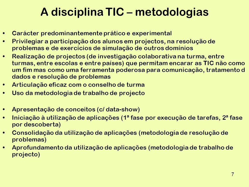 8 A disciplina TIC – metodologias (cont.) Privilegiar as aulas práticas com uso do computador Estimular o trabalho de grupo Propor actividades de pesquisa Trabalhos práticos ao serviço da comunidade Actividades de investigação tecnológica Procura.