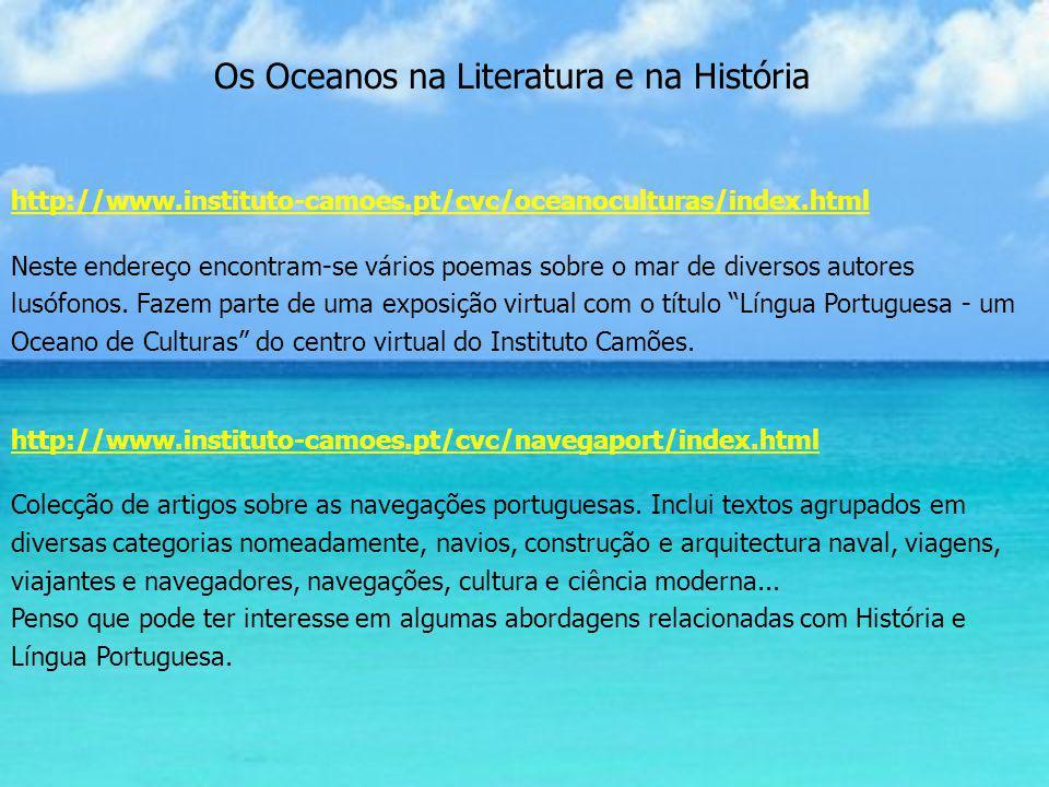http://www.instituto-camoes.pt/cvc/oceanoculturas/index.html Neste endereço encontram-se vários poemas sobre o mar de diversos autores lusófonos. Faze