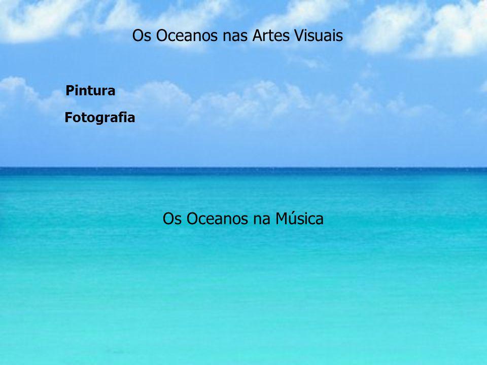 Os Oceanos nas Artes Visuais Pintura Os Oceanos na Música Fotografia