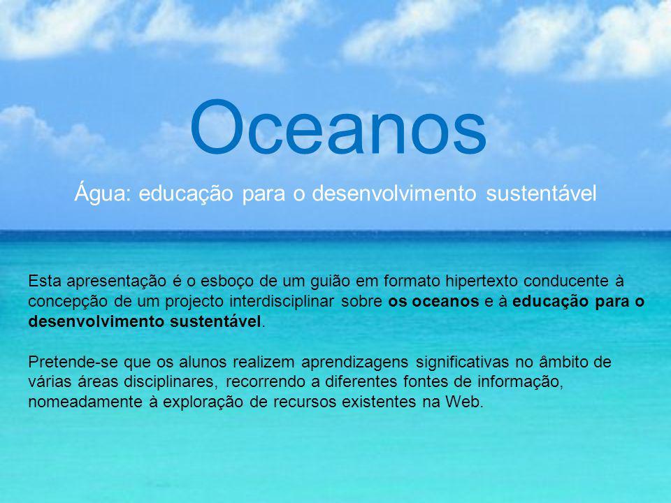 Oceanos Problemas Poluição Catástrofes naturais (tsunamis, furacões…) furacões Contaminação de aquíferos Diminuição dos recursos de pesca Fenómenos Característicos Ondas Marés Correntes marítimas El Niño Actividades Humanas Pesca Extracção de sal Navegação Desportos náuticos Turismo Produção de energia Biologia dos Oceanos Seres Vivos