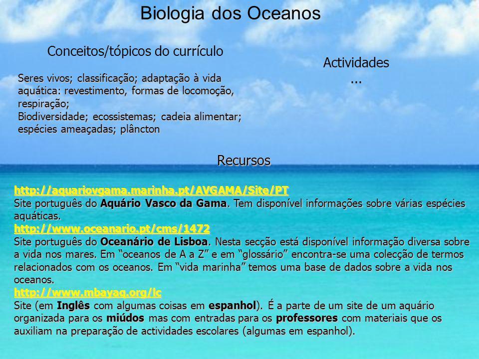 Biologia dos OceanosRecursos http://aquariovgama.marinha.pt/AVGAMA/Site/PT Site português do Aquário Vasco da Gama. Tem disponível informações sobre v