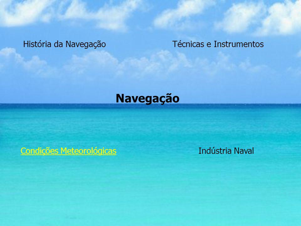 Navegação Técnicas e InstrumentosHistória da Navegação Indústria NavalCondições Meteorológicas