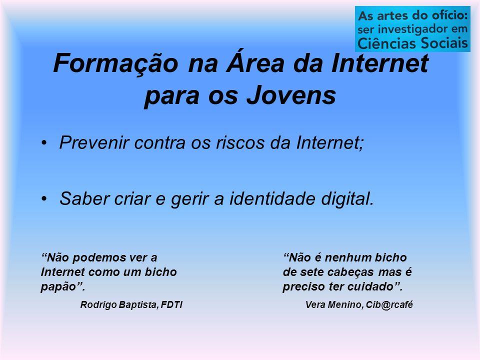 Formação na Área da Internet para os Jovens Prevenir contra os riscos da Internet; Saber criar e gerir a identidade digital.
