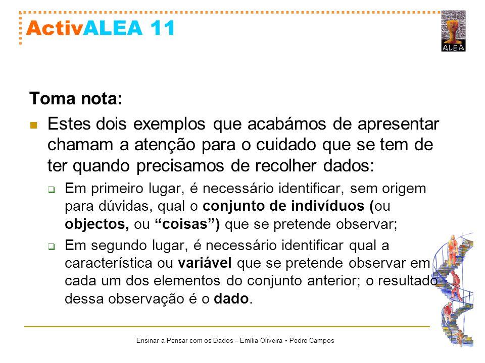 Ensinar a Pensar com os Dados – Emília Oliveira Pedro Campos ActivALEA 11 Toma nota: Estes dois exemplos que acabámos de apresentar chamam a atenção p
